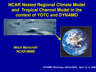 NCAR Nested Regional  Climate  Model and  Tropical Channel Model in the context of YOTC and DYNAMO