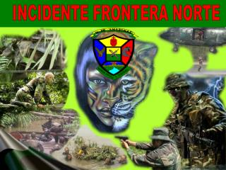 INCIDENTE FRONTERA NORTE