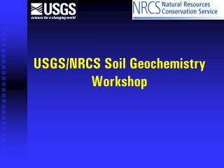 USGS/NRCS Soil Geochemistry Workshop
