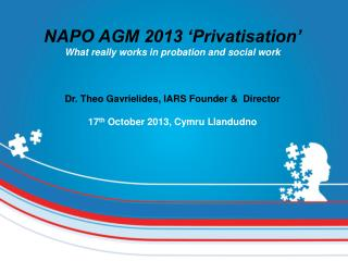 NAPO AGM 2013 'Privatisation' What really works in probation and social work