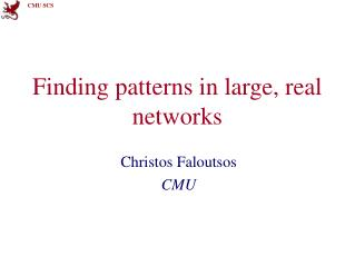 Finding patterns in large, real networks