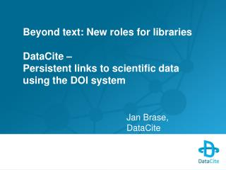 Beyond text: New roles for libraries DataCite –