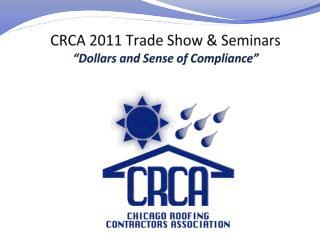 "CRCA 2011 Trade Show & Seminars ""Dollars and Sense of Compliance"""