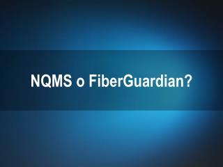NQMS o FiberGuardian?