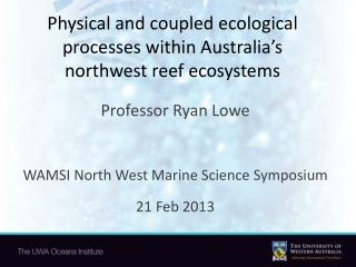 Physical and coupled ecological processes within Australia�s northwest reef ecosystems
