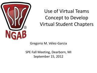 Use of Virtual Teams Concept to Develop  V irtual Student  C hapters