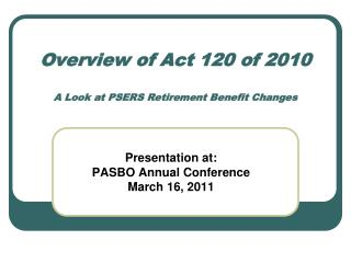 Overview of Act 120 of 2010 A Look at PSERS Retirement Benefit Changes