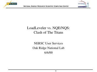 LoadLeveler vs. NQE/NQS: Clash of The Titans