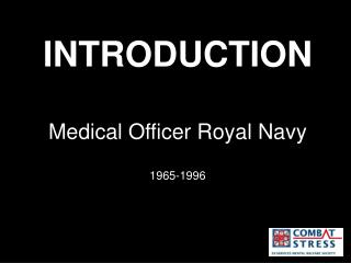 INTRODUCTION Medical Officer Royal Navy 1965-1996