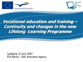 Ljubljana, 8 June 2007 Éva Birinyi – EAC Executive Agency