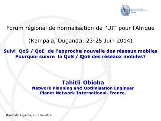 Tahitii Obioha Network Planning and Optimisation Engineer Planet Network International, France.