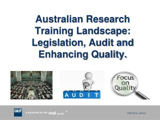 Australian Research  Training Landscape:  Legislation , Audit and  Enhancing Quality.