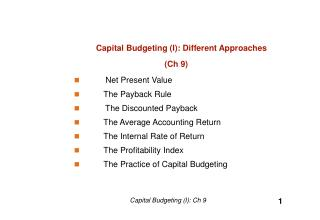 Capital Budgeting (I): Different Approaches (Ch 9)          Net Present Value 	The Payback Rule