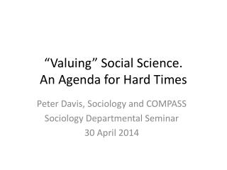 �Valuing� Social Science.  An Agenda for Hard Times