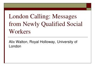 London Calling: Messages from Newly Qualified Social Workers