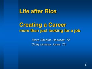 Life after Rice Creating a Career more than just looking for a job
