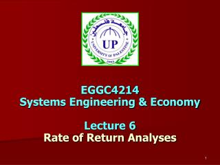 EGGC4214 Systems Engineering & Economy Lecture 6 Rate of Return Analyses