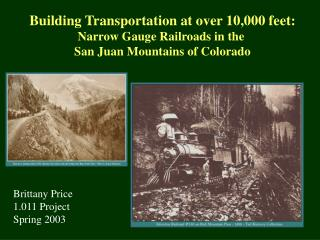 Building Transportation at over 10,000 feet: Narrow Gauge Railroads in the
