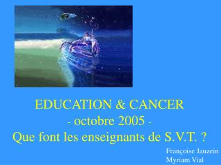EDUCATION & CANCER - octobre 2005  - Que font les enseignants de S.V.T. ?