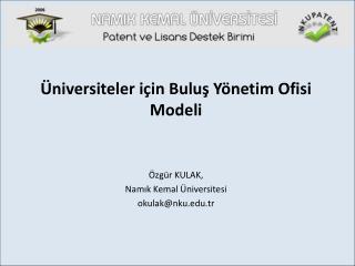 Üniversiteler için Buluş Yönetim Ofisi Modeli Özgür KULAK , Namık Kemal Üniversites i