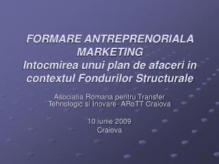 Asociatia Romana pentru Transfer   Tehnologic si Inovare- ARoTT Craiova 10 iunie 2009 Craiova
