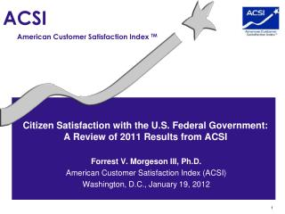 Citizen Satisfaction with the U.S. Federal Government:  A Review of 2011 Results from ACSI