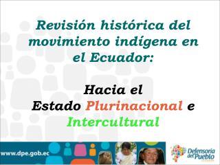 Revisi�n hist�rica del movimiento ind�gena en el Ecuador:  Hacia el