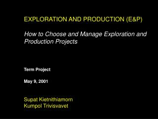 EXPLORATION AND PRODUCTION (E&P) How to Choose and Manage Exploration and Production Projects