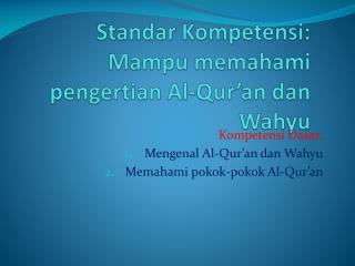 Standar Kompetensi:  Mampu memahami pengertian Al-Qur'an dan Wahyu