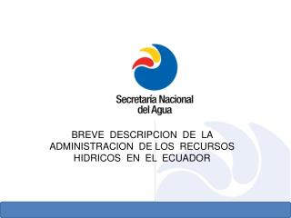 BREVE  DESCRIPCION  DE  LA  ADMINISTRACION  DE LOS  RECURSOS  HIDRICOS  EN  EL  ECUADOR