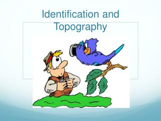 Identification and Topography