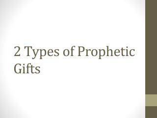2 Types of Prophetic Gifts
