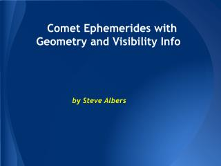 Comet Ephemerides with Geometry and Visibility Info