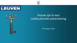 Vrouw zijn in een  multiculturele samenleving 30 Januari 2014