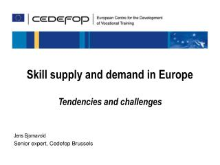 Jens Bjornavold Senior expert, Cedefop Brussels