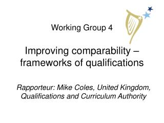 Working Group 4 Improving comparability � frameworks of qualifications