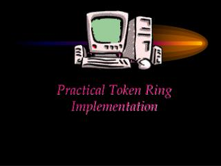 CHAPTER   Practical Token Ring Implementation