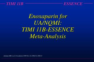 Enoxaparin for UA/NQMI:  TIMI 11B-ESSENCE Meta-Analysis