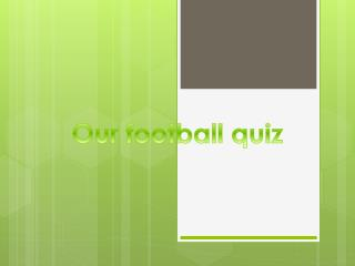 Our football quiz