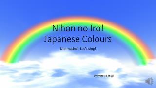 Nihon no  Iro !   Japanese Colours