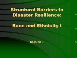 Structural Barriers to Disaster Resilience:   Race and Ethnicity I