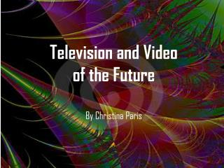 Television and Video  of the Future