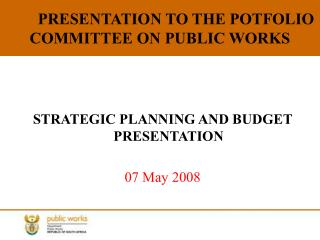 PRESENTATION TO THE POTFOLIO COMMITTEE ON PUBLIC WORKS