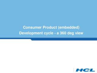 Consumer Product (embedded) Development cycle - a 360 deg view