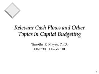 Relevant Cash Flows and Other Topics in Capital Budgeting