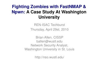 Fighting  Zombies with  FastNMAP &  Npwn : A Case Study At Washington University