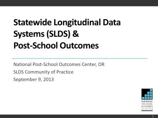 Statewide Longitudinal Data Systems (SLDS) &  Post-School Outcomes