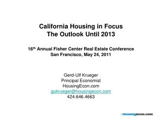 California Housing in Focus The Outlook Until 2013  16th Annual Fisher Center Real Estate Conference San Francisco, May