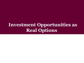 Investment Opportunities as Real Options