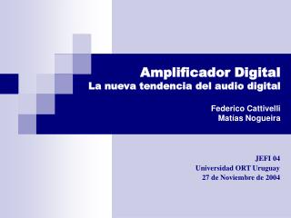 Amplificador Digital  La nueva tendencia del audio digital Federico Cattivelli Matías Nogueira